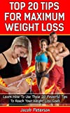 How To Lose 10 Pounds: The Top 20 Tips For Maximum Weight Loss