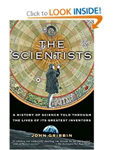 The Scientists A History of Science Told Through the Lives of Its Greatest Inventors - John Gribbin