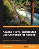 Apache Flume: Distributed Log Collection for Hadoop (What You Need to Know)