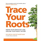 Trace Your Roots: Know Your Genealogy And Explore Your Family History (Greatest Guides)by Maureen Vincent-Northam