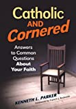 img - for Catholic and Cornered: Answers to Common Questions About Your Faith book / textbook / text book