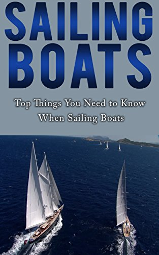 Sailing: Boating and Seamanship: Yachting Books: Top Seamanship Things You Need to Know When Sailing Ships on Your Boating Adventures (Sailing, Boating ... ships, Boating Adventures, Sailing Books)