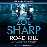 Road Kill: Charlie Fox, Book 5 (       UNABRIDGED) by Zoe Sharp Narrated by Clare Corbett