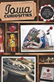 img - for Iowa Curiosities: Quirky Characters, Roadside Oddities & Other Offbeat Stuff (Curiosities Series) book / textbook / text book