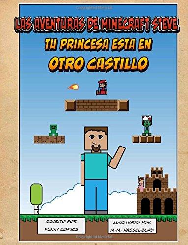 Las Aventuras de Minecraft Steve - Tu Princesa Esta En Otro Castillo: Volume 1