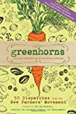Greenhorns: 50 Dispatches from the New Farmers Movement
