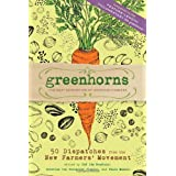 Greenhorns: 50 Dispatches from the New Farmers' Movement ~ Brad Halm