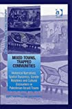 cover of Mixed Towns, Trapped Communities: Historical Narratives, Spatial Dynamics, Gender Relations and Cultural Encounters in Palestinian Israeli Towns (Re-materialising ... Towns (Re-materialising Cultural Geography)