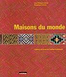 echange, troc Jean Philippe Lenclos, Dominique Lenclos - Maisons du monde : Couleurs et décors de l'habitat traditionnel