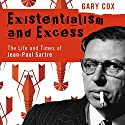 Existentialism and Excess: The Life and Times of Jean-Paul Sartre Audiobook by Gary Cox Narrated by Matt Addis