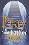 img - for Pray to Your Father in Secret book / textbook / text book