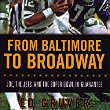 From Baltimore to Broadway: Joe, the Jets, and the Super Bowl III Guarantee (       UNABRIDGED) by Ed Gruver Narrated by Brian Troxell