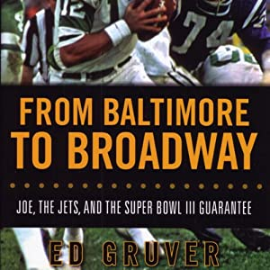 From Baltimore to Broadway: Joe, the Jets, and the Super Bowl III Guarantee | [Ed Gruver]