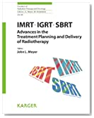 IMRT, IGRT, SBRT - Advances in the Treatment Planning and Delivery of Radiotherapy (Frontiers of Radiation Therapy and Oncology, Vol. 40)