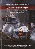 Geheimnisvolles Thüringen: Militär- und Rüstungsobjekte des Dritten Reiches