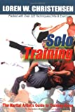 Solo Training: The Martial Artist's Guide to Training Alone (1880336596) by Loren W. Christensen