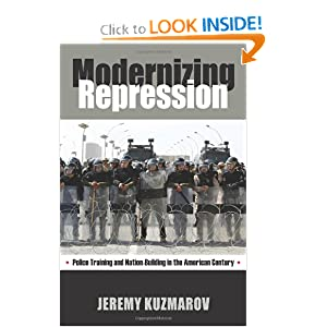 Modernizing Repression: Police Training and Nation Building in the American Century (Culture, Politics, and the Cold War)