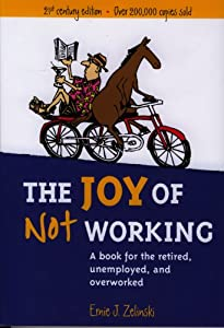 The Joy of Not Working: A Book for the Retired, Unemployed, and Overworked - 21st Century Edition by Visions International Publishing