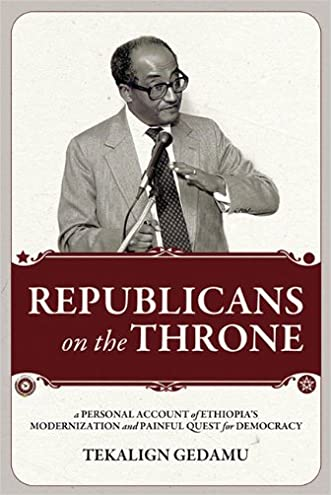Republicans on the Throne: A Personal Account of Ethiopia's Modernization and Painful Quest for Democracy