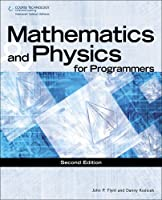 Mathematics & Physics for Programmers, 2nd Edition Front Cover