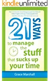 21 Ways to Manage the Stuff that Sucks Up Your Time (English Edition)
