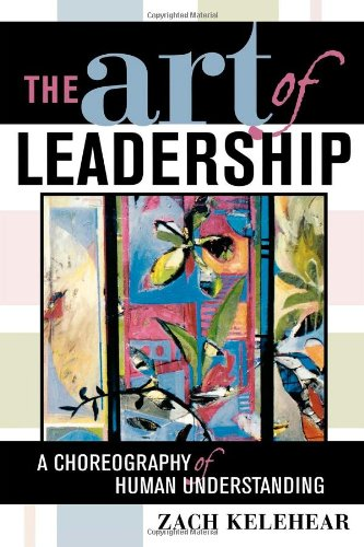 The Art of Leadership: A Choreography of Human Understanding