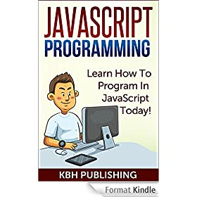 JavaScript Programming: Learn How To Program In JavaScript Today! (English Edition)