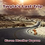 Twyla's Last Trip: A Short on Time Book | Karen Mueller Bryson