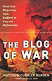 Matthew Currier Burden The Blog of War: Front-Line Dispatches from Soldiers in Iraq and Afghanistan
