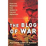 The Blog of War: Front-Line Dispatches from Soldiers in Iraq and Afghanistan ~ Matthew Currier Burden