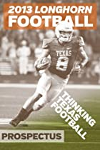 2013 LONGHORN FOOTBALL PROSPECTUS: THINKING TEXAS FOOTBALL