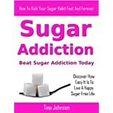 Sugar Addiction - Beat Sugar Addiction Todayby Tina Johnson