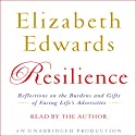 Resilience: Reflections on the Burdens and Gifts of Facing Life's Adversities (       UNABRIDGED) by Elizabeth Edwards Narrated by Elizabeth Edwards