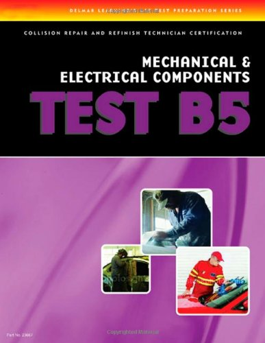 ASE Test Prep Series -- Collision (B5): Mechanical and Electrical Components - Cengage Learning - DE-1401836674 - ISBN: 1401836674 - ISBN-13: 9781401836672