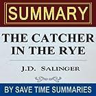 The Catcher in the Rye: by J.D. Salinger - Summary, Review & Analysis Hörbuch von  Save Time Summaries Gesprochen von: Matthew Pilch
