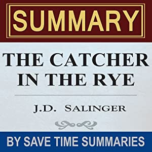 The Catcher in the Rye: by J.D. Salinger - Summary, Review & Analysis | [Save Time Summaries]