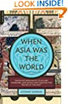 When Asia Was the World: Traveling Me...