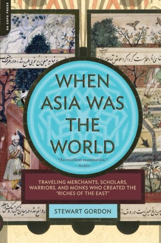When Asia Was the World: Traveling Merchants, Scholars,...