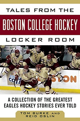 Tales from the Boston College Hockey Locker Room: A Collection of the Greatest Eagles Hockey Stories Ever Told (Tales from the Team)
