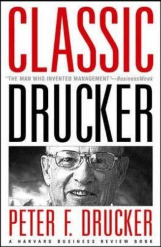 Classic Drucker: Wisdom from Peter Drucker from the Pages...