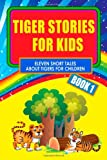 Tiger Stories for Kids - Book 1: Eleven Fairy Tales About Tigers for Children (Illustrated)
