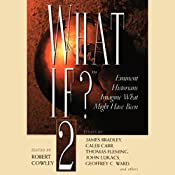 What If? Volume 2: Eminent Historians Imagine What Might Have Been | Caleb Carr, Lance Morrow, Cecelia Holland,  more