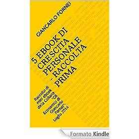 """5 Ebook di Crescita Personale - Raccolta Prima: Raccolta di mini ebook della Collana """"Gli Economici di Giancarlo Fornei""""- Luglio 2014"""