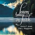 Lessons on Faith | Alonzo T. Jones,Ellet J. Waggoner