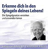 Erkenne dich in den Spiegeln des Lebens - Die Spiegelgesetze verstehen und anwenden Lernen - Robert T. Betz