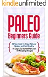 Paleo Diet For Beginners - The 10 Day Paleo Diet Plan: 10 Day Easy Paleo Diet Plan Plus 40 More Paleo recipes.