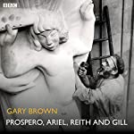 Prospero, Ariel, Reith and Gill (BBC Radio 4: Afternoon Play) | Gary Brown