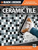 Black & Decker The Complete Guide to Ceramic Tile, Third Edition: Includes Stone, Porcelain, Glass Tile & More (Black & Decker Complete Guide) - 1589235630