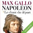 Le chant du départ (Napoléon 1) | Livre audio Auteur(s) : Max Gallo Narrateur(s) : Jean-Marc Galéra