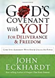 Gods Covenant With You for Deliverance and Freedom: Come Into Agreement With Him and Unlock His Power
